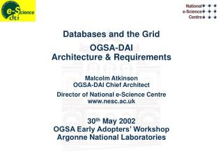 Databases and the Grid OGSA-DAI Architecture & Requirements Malcolm Atkinson