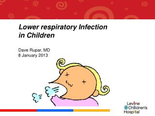Lower respiratory Infection in Children Dave Rupar, MD 8 January 2013