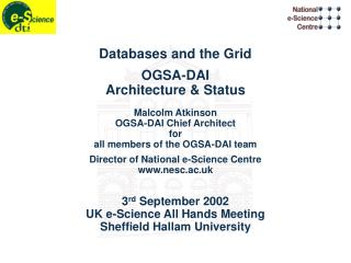 Databases and the Grid OGSA-DAI Architecture & Status Malcolm Atkinson OGSA-DAI Chief Architect