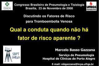 Marcelo Basso Gazzana Serviço de Pneumologia  Hospital de Clínicas de Porto Alegre