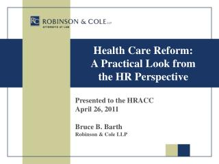 Health Care Reform:  A Practical Look from  the HR Perspective