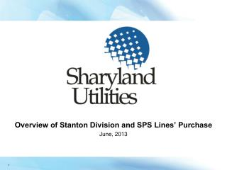 Overview of Stanton Division and SPS Lines' Purchase June, 2013