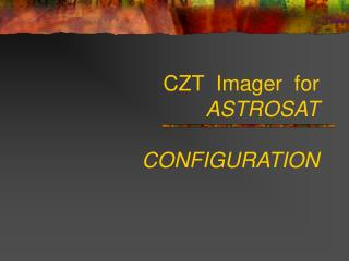CZT  Imager  for ASTROSAT   CONFIGURATION