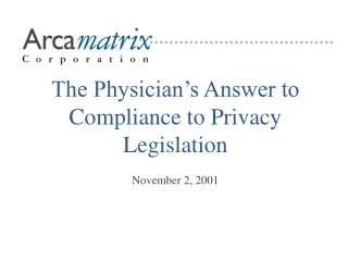 The Physician's Answer to Compliance to Privacy Legislation