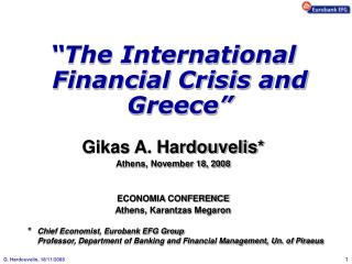"""The International Financial Crisis and Greece"" Gikas A. Hardouvelis * Athens, November 18, 2008"