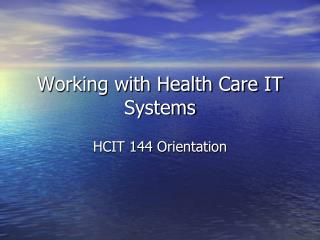Working with Health Care IT Systems