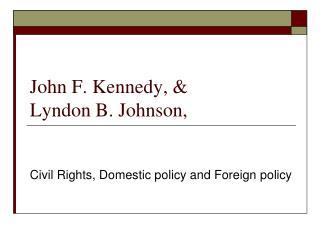 John F. Kennedy, & Lyndon B. Johnson,