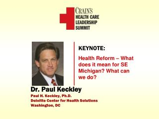 Dr. Paul Keckley Paul H. Keckley, Ph.D. Deloitte Center for Health Solutions Washington, DC