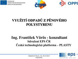 VYUŽITÍ ODPADŮ Z PĚNOVÉHO POLYSTYRENU Ing. František Vörös - konzultant