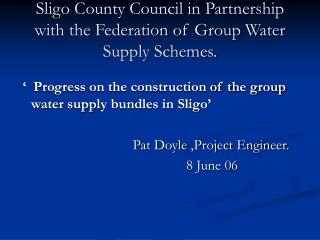 Sligo County Council in Partnership with the Federation of Group Water Supply Schemes.