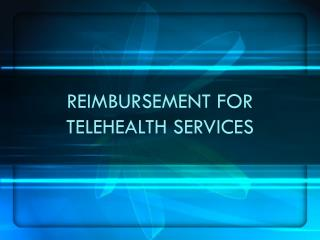 REIMBURSEMENT FOR TELEHEALTH SERVICES