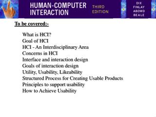 To be  covered:- What  is HCI? Goal of HCI HCI  - An Interdisciplinary Area Concerns in HCI