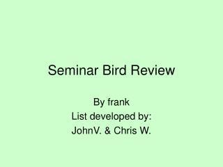 Seminar Bird Review