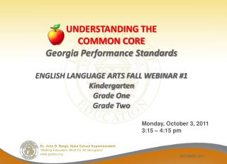 UNDERSTANDING THE COMMON CORE  Georgia Performance Standards  ENGLISH LANGUAGE ARTS FALL WEBINAR 1 Kindergarten Grade On