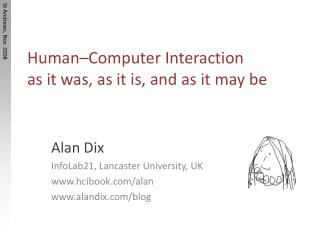 Human–Computer Interaction  as it was, as it is, and as it may be