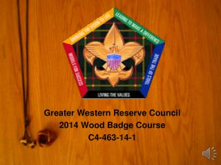 Greater Western Reserve Council  2014 Wood Badge Course C4-463-14-1
