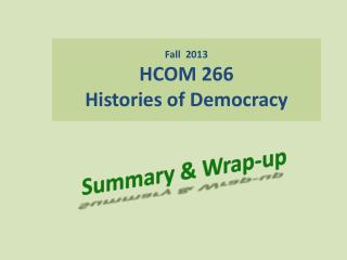 Fall  2013 HCOM 266 Histories of Democracy
