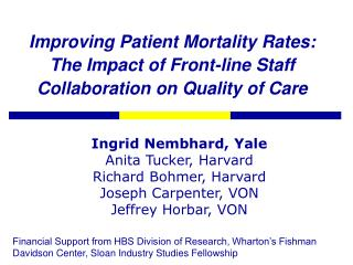 Ingrid Nembhard, Yale Anita Tucker, Harvard Richard Bohmer, Harvard Joseph Carpenter, VON