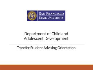 Department of Child and  Adolescent Development Transfer Student Advising Orientation