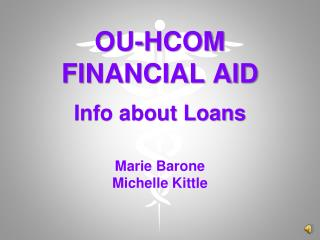 OU-HCOM FINANCIAL AID Info about Loans  Marie Barone Michelle Kittle