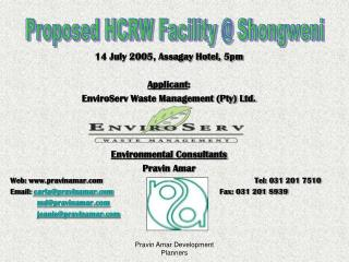 14 July 2005, Assagay Hotel, 5pm Applicant :  EnviroServ Waste Management (Pty) Ltd.