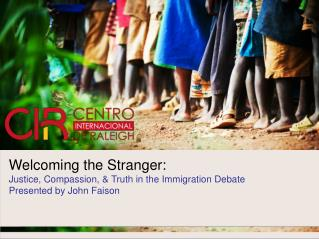 Welcoming the Stranger: Justice, Compassion, & Truth in the Immigration Debate