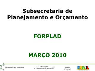 Subsecretaria de  Planejamento e Orçamento FORPLAD MARÇO 2010