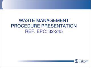 WASTE MANAGEMENT PROCEDURE PRESENTATION REF. EPC: 32-245