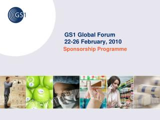 GS1 Global Forum 22-26 February, 2010