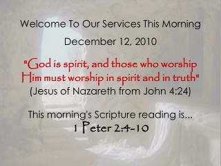 Welcome To Our Services This Morning December 12, 2010