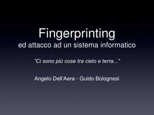 """Fingerprinting ed attacco ad un sistema informatico """"Ci sono più cose tra cielo e terra..."""""""