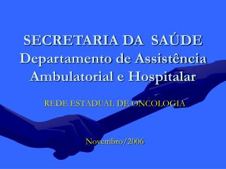 SECRETARIA DA  SAÚDE Departamento de Assistência Ambulatorial e Hospitalar