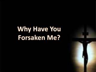 Why Have You Forsaken Me?