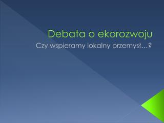Debata o ekorozwoju