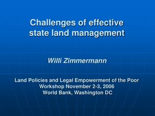 Challenges of effective   state land management    Willi Zimmermann   Land Policies and Legal Empowerment of the Poor Wo