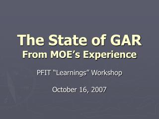 The State of GAR From MOE's Experience