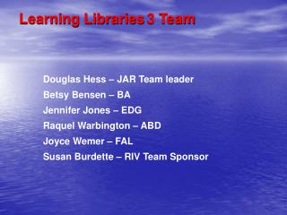 Douglas Hess – JAR Team leader Betsy Bensen – BA Jennifer Jones – EDG Raquel Warbington – ABD