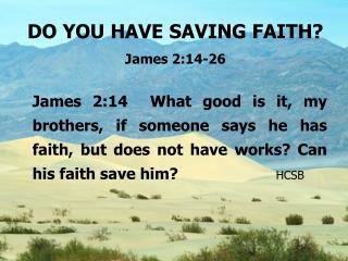 DO YOU HAVE SAVING FAITH? James 2:14-26