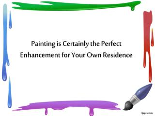 Painting is Certainly the Perfect Enhancement for Your Own R