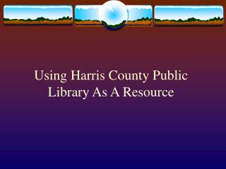 Using Harris County Public Library As A Resource