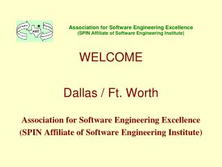 WELCOME Dallas / Ft. Worth Association for Software Engineering Excellence