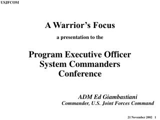 A Warrior's Focus a presentation to the Program Executive Officer System Commanders Conference
