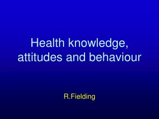 Health knowledge, attitudes and behaviour