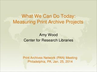 What We Can Do Today:  Measuring Print Archive Projects