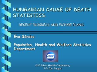 Éva Gárdos Population, Health and Welfare Statistics Department OSI Public Health Conference,