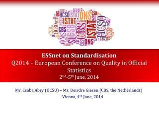 Mr. Csaba Ábry (HCSO) –  Ms .  Deirdre  Giesen (CBS,  the Netherlands ) Vienna , 4 th June , 2014