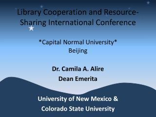 Dr.  Camila A. Alire Dean Emerita University of New Mexico & Colorado State University