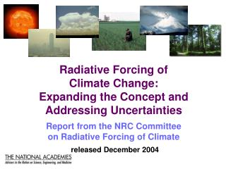 Radiative Forcing of  Climate Change:  Expanding the Concept and Addressing Uncertainties