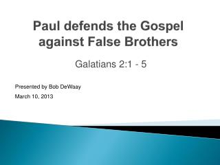 Paul defends the Gospel against False Brothers