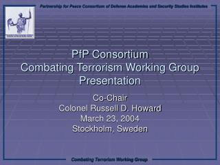 PfP Consortium  Combating Terrorism Working Group Presentation